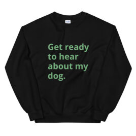 Get Ready Dogs Sweatshirt